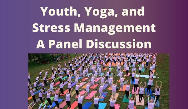 Youth, Yoga, and Stress Management - A Panel Discussion