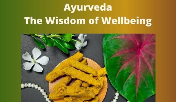 Ayurveda - The Wisdom of Wellbeing