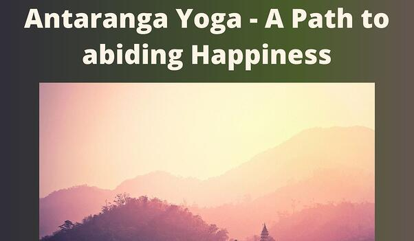 Antaranga Yoga - A Path to abiding Happiness