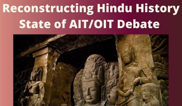 Reconstructing Hindu History - State of AIT/OIT Debate