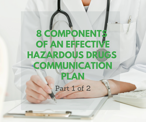 Eight Components Of An Effective Hazardous Drugs Communication Plan, Part 1 Of 2