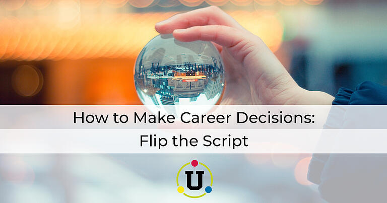 How to Make Career Decisions: Flip the Script