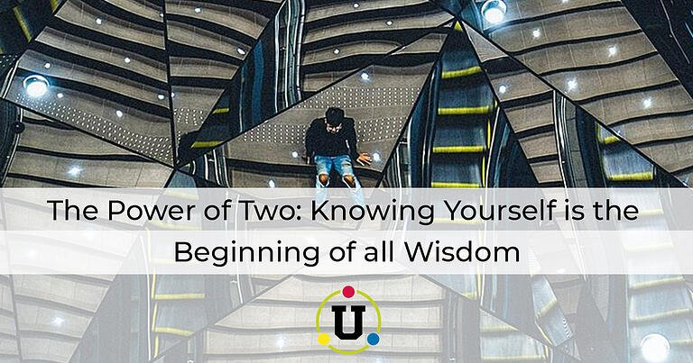 The Power of Two: Knowing Yourself is the Beginning of all Wisdom