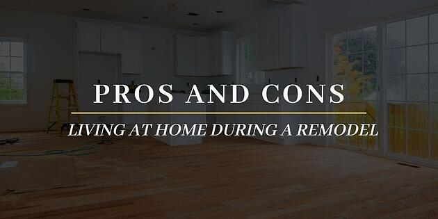 Pros and Cons of Living at Home During a Remodel