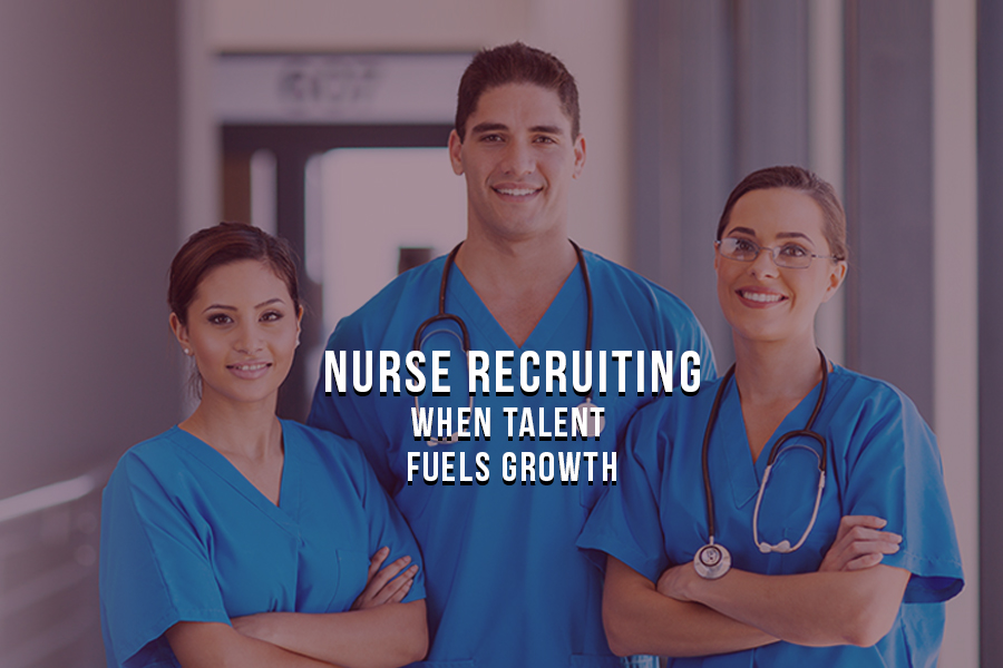 Nurse Recruiting – When Talent Fuels Growth