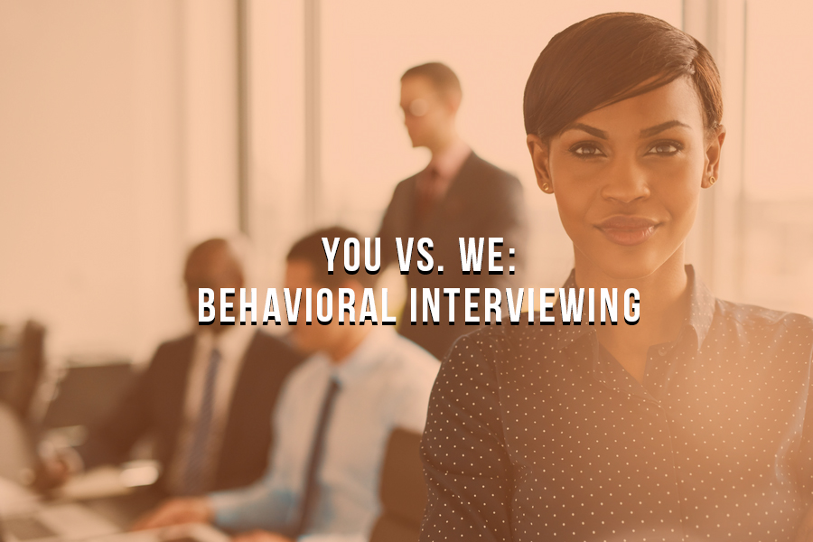 You vs. We: How the Best Recruiters Use Behavioral Interviewing
