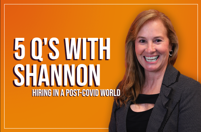 Five Q's with the CEO Shannon Russo: Hiring in a Post-COVID World