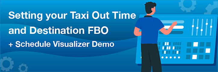 Setting your Taxi Out Time and Destination FBO