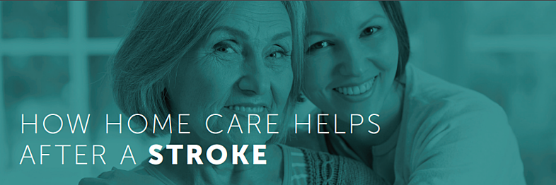 How Home Care Can Provide Support & Assistance for Your Loved One after a Stroke