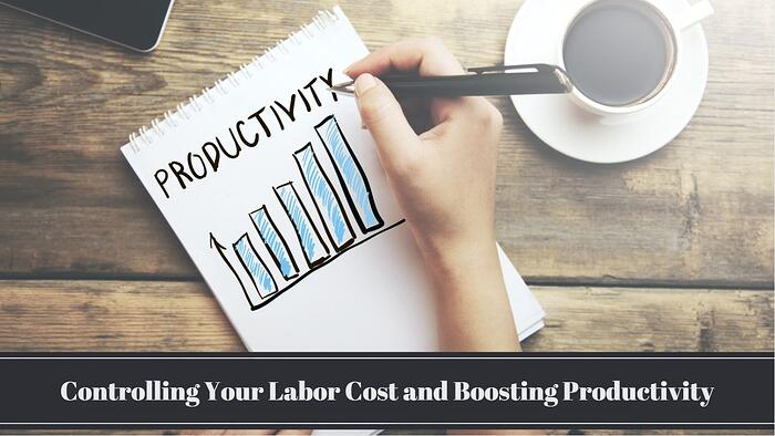 11 Tips for Controlling Your Labor Cost and Boosting Productivity
