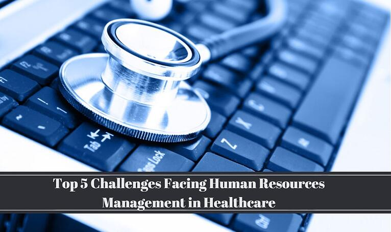 5 Challenges Facing Human Resources Management in Healthcare
