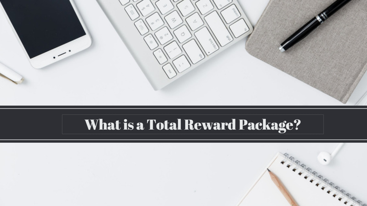 Employee Compensation. What is a Total Rewards Package?