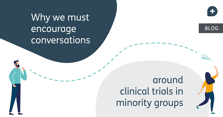 We must encourage conversations around clinical trials in minority groups
