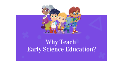 Why Teach Early Science Education?