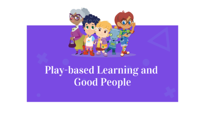 Play-based Learning and Good People