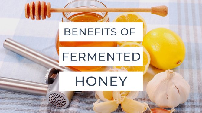 The Benefits of Fermented Honey