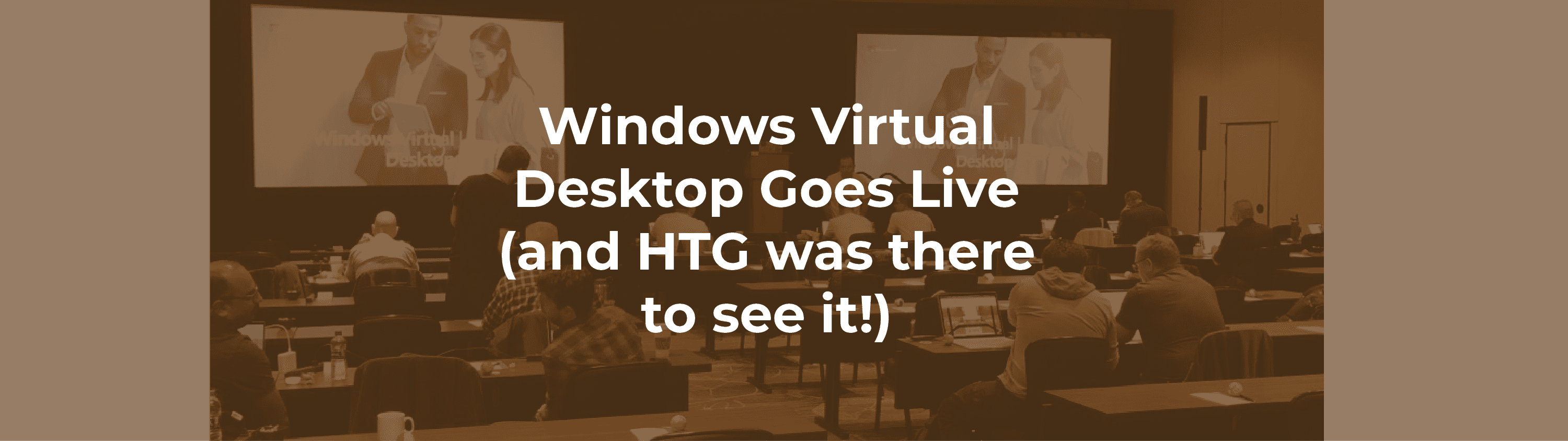 Windows Virtual Desktop Goes Live (and HTG was there to see it!)