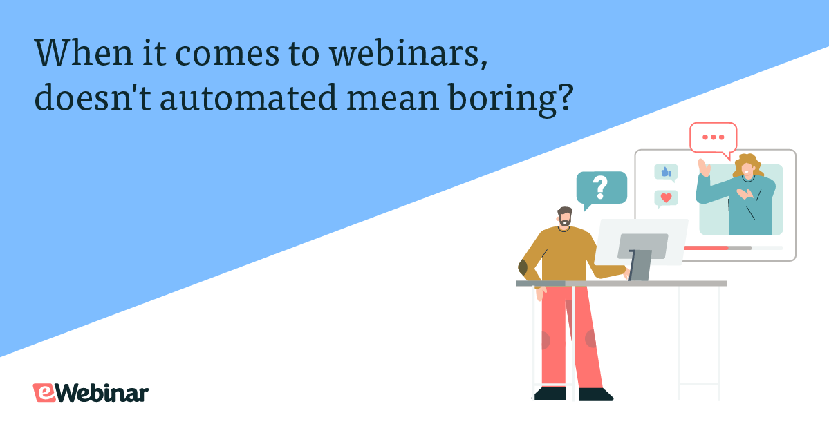 When it comes to webinars, doesn't automated mean boring?
