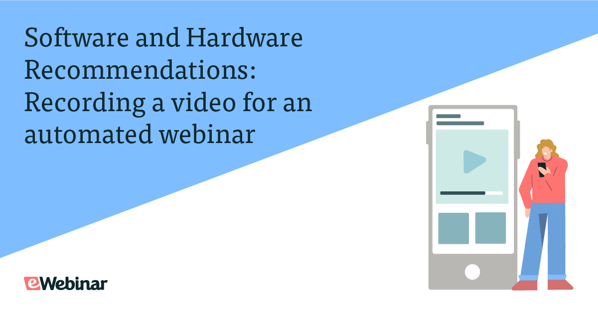 Software and Hardware Recommendations: Recording a video for an automated webinar