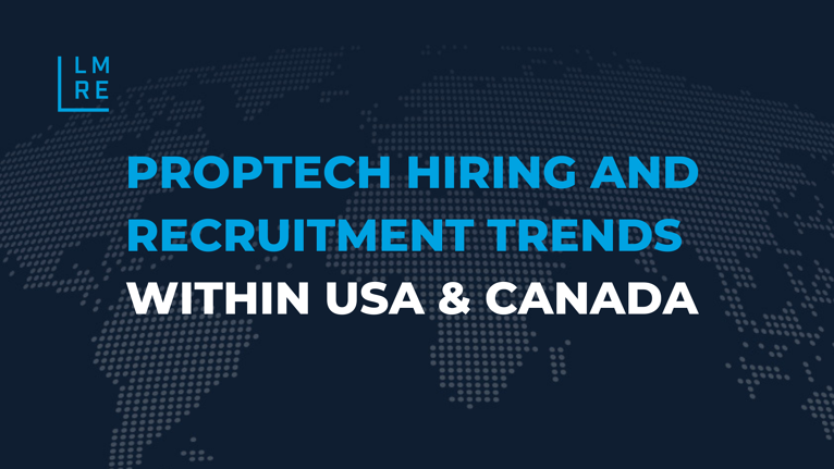 PropTech Hiring and Recruitment Trends within USA & Canada