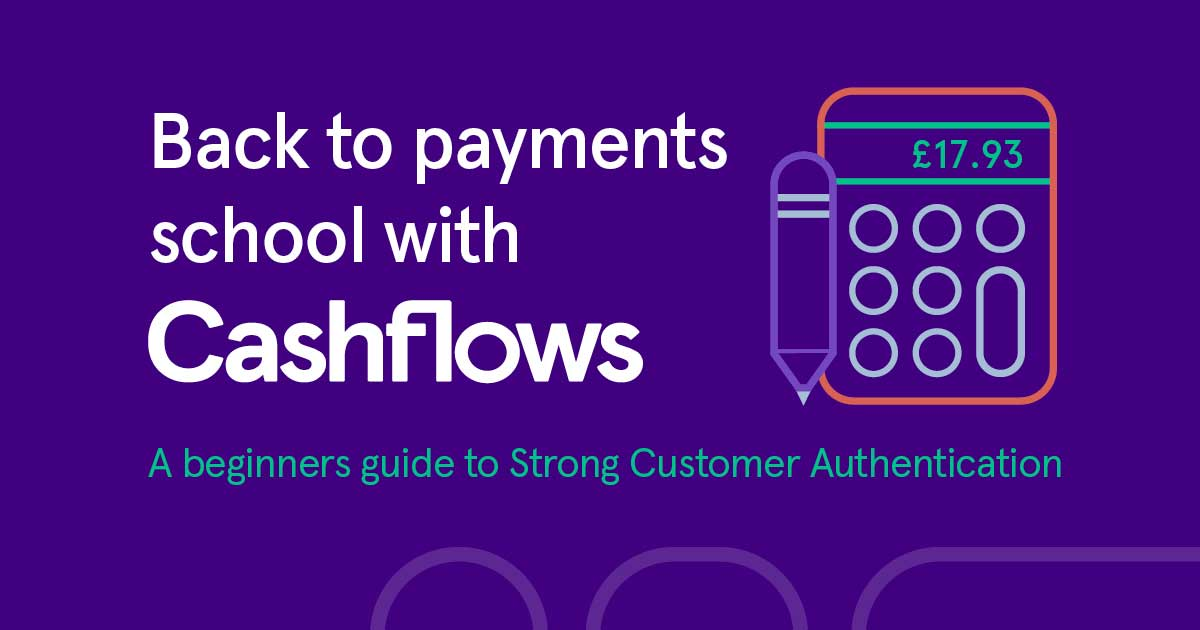 Welcome to Cashflows Payments School, starting with Strong Customer Authentication for beginners.