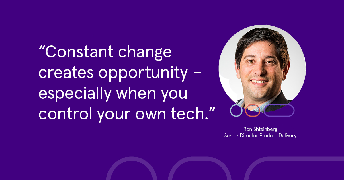 Constant change creates opportunity - especially when you control your own tech - Ron Schteinberg
