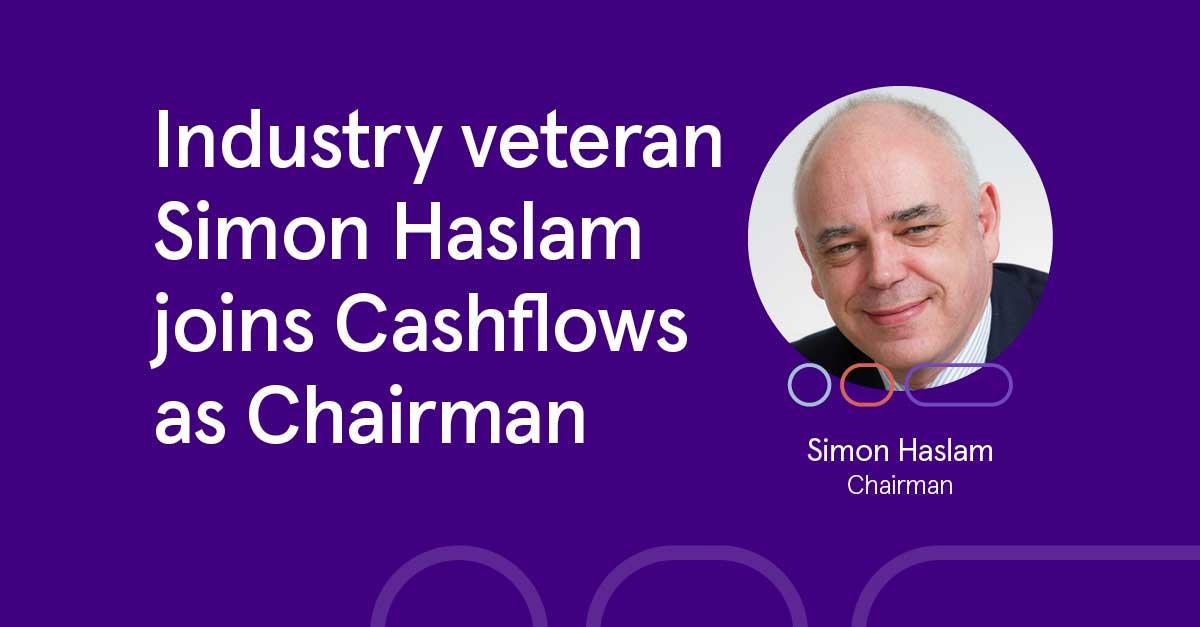 Industry veteran Simon Haslam joins Cashflows as Chairman