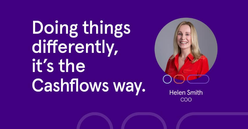 COO Helen Smith explains how investing in our own tech has given Cashflows a clear advantage