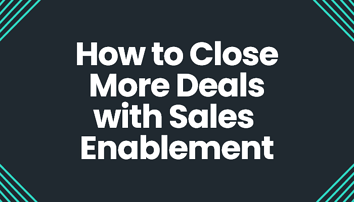 Find out how to close more deals with sales enablement