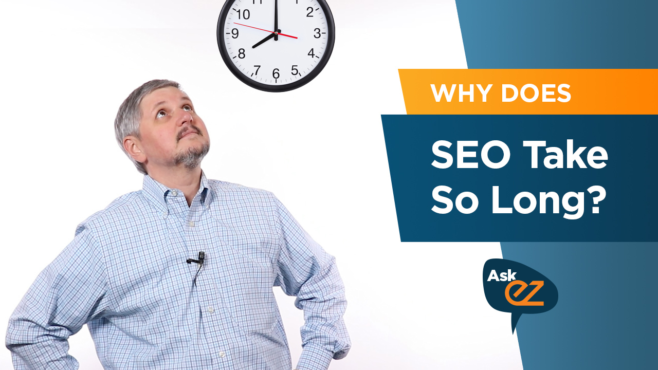 Why Does SEO Take So Long? - Ask EZ