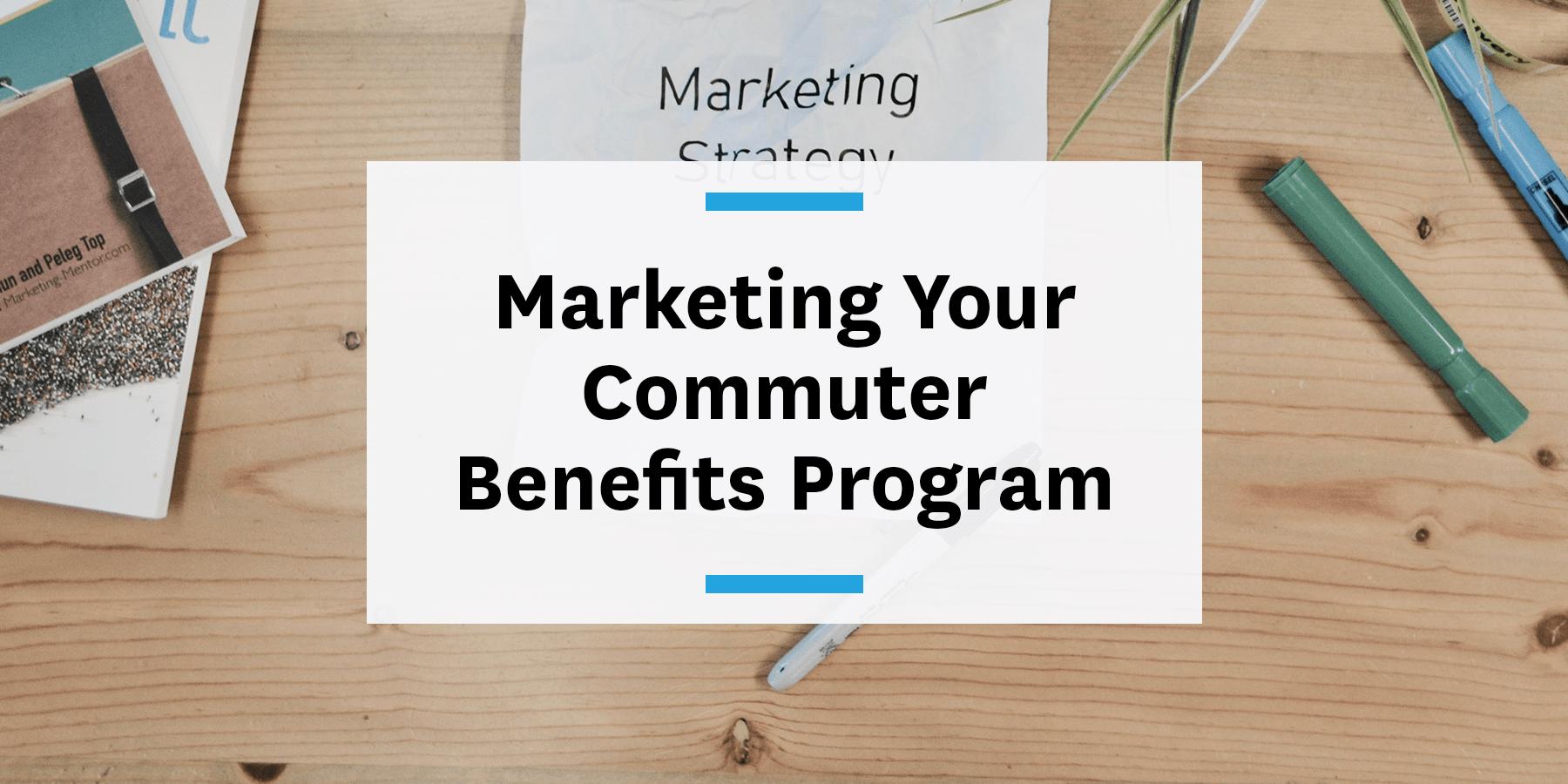 how to market your commuter benefits program